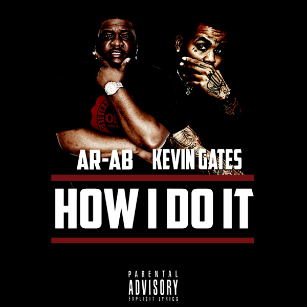 How I Do It (feat  Kevin Gates) - Single by AR-AB on iTunes