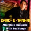 Dard e Tanhai Altaf Raja Shayaris with Sad Songs