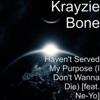 Krayzie Bone - I Dont Wanna Die  Havent Served My Purpose  [Whats Goin On Mix] [feat. Ne-Yo]