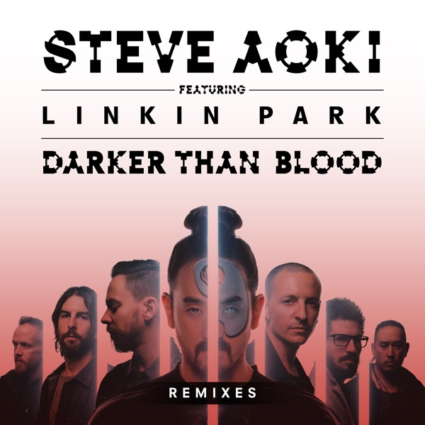 Darker Than Blood (feat. LINKIN PARK) [Remixes] - EP