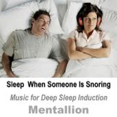 Sleep When Someone Is Snoring: Music For Deep Sleep Induction-Mentallion