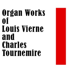 Organ Works of Louis Vierne and Charles Tournemire