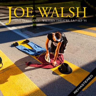 Live in the City, Wiltern Theatre, LA 7 Sep '91 (Remastered) - Joe Walsh