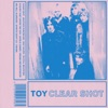 Buy Clear Shot by TOY on iTunes (另類音樂)