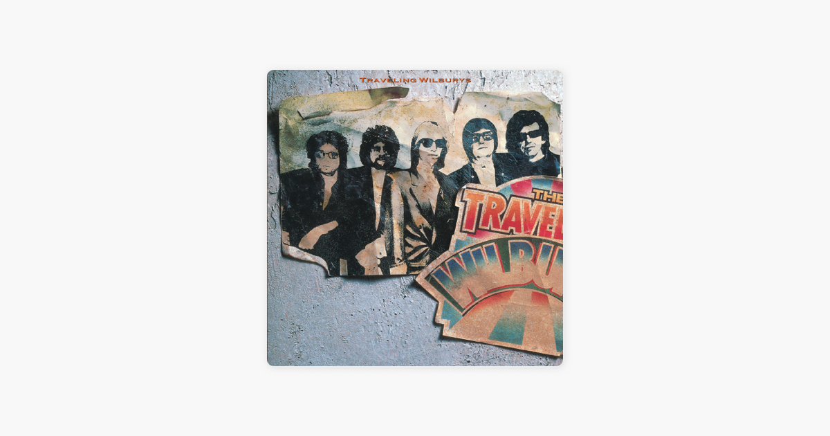 The Traveling Wilburys Vol 1 Remastered By The Traveling Wilburys On Apple Music