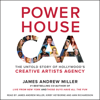 James Andrew Miller - Powerhouse: The Untold Story of Hollywood's Creative Artists Agency (Unabridged)  artwork