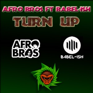 Afro Bros - Turn Up feat. Babel-Ish