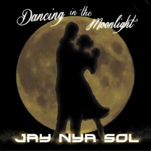 Dancing in the Moonlight - Jay Nya Sol - Jay Nya Sol