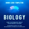 Biology: The Ultimate Self Teaching Guide: Introduction to the Wonderful World of Biology (Unabridged) AudioBook Download
