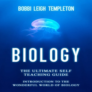 Biology: The Ultimate Self Teaching Guide: Introduction to the Wonderful World of Biology (Unabridged) - Bobbi Leigh Templeton audiobook, mp3