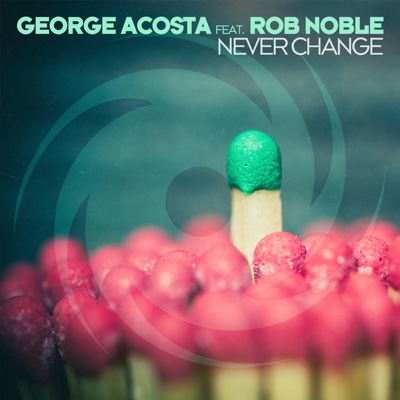 Never Change (feat. Rob Noble) - Single - George Acosta album