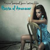 Hasta el Amanecer – Baila y Ama, Música Sensual para Bailar y Hacer el Amor toda la Noche, Ibiza Summer Lovers Beach Party Music