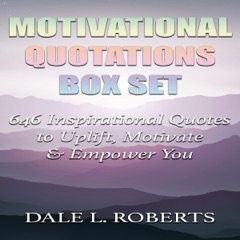 Motivational Quotations Box Set: 646 Inspirational Quotes to Uplift, Motivate & Empower You (Unabridged)