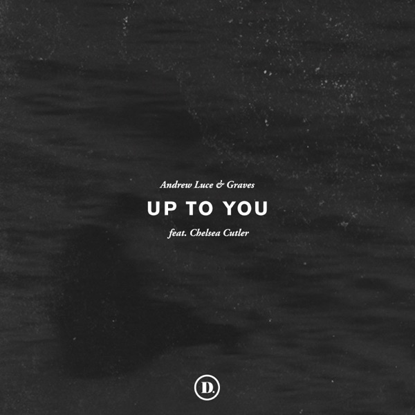 Up To You (feat. Chelsea Cutler) - Single