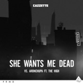 Cazzette vs. AronChupa - She Wants Me Dead (feat. The High)
