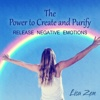 The Power to Create and Purify: Release Negative Emotions - Lisa Zen