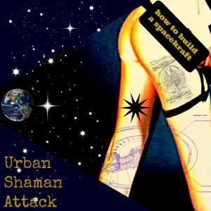 How to Build a Spacekraft - Urban Shaman Attack - Urban Shaman Attack