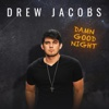 Damn Good Night - Single - Drew Jacobs