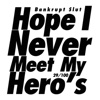Hope I Never Meet My Hero's - Single - Bankrupt Slut