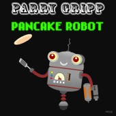 Parry Gripp - Pancake Robot