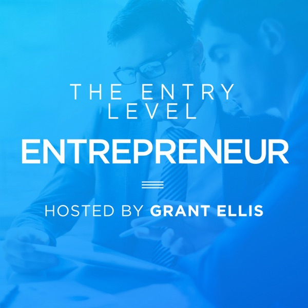 The Entry Level Entrepreneur Podcast With Grant Ellis