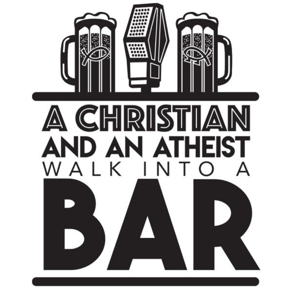 A Christian and an Atheist Walk Into a Bar
