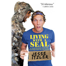 Living with a SEAL: 31 Days Training with the Toughest Man on the Planet (Unabridged) audiobook