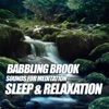 Babbling Brook Sounds for Meditation: Sleep & Relaxation - Music2meditate