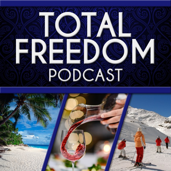 The Total Freedom Podcast | Do What You Want | When You Want | With Whomever You Want