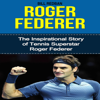 Bill Redban - Roger Federer: The Inspirational Story of Tennis Superstar Roger Federer (Unabridged) portada