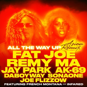 All the Way Up (Asian Remix) [feat. Jay Park, AK-69, DaboyWay, SonaOne & Joe Flizzow] - Single - Fat Joe & Remy Ma - Fat Joe & Remy Ma