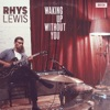 Rhys Lewis - Waking Up Without You Song Lyrics