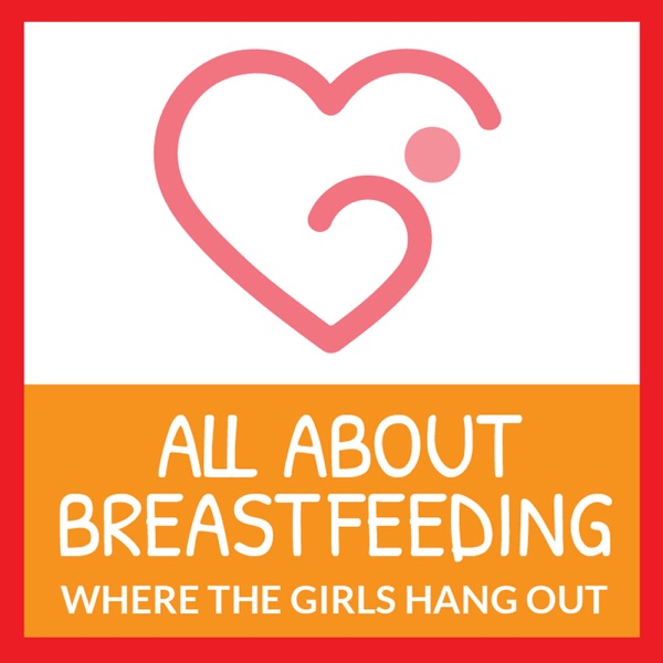 All About Breastfeeding Podcast: Breastfeeding|Mothering|Parenting|Pregnancy|Postpartum|Birth|expert advice