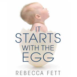 It Starts with the Egg: How the Science of Egg Quality Can Help You Get Pregnant Naturally, Prevent Miscarriage, and Improve Your Odds in IVF (Unabridged) audiobook