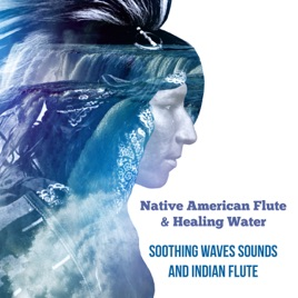 ‎Native American Flute & Healing Water: Soothing Waves Sounds and Indian  Flute, Meditation Music for Deep Sleep and Total Relax, Stress Relief,