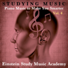 Studying Music: Piano Music to Make You Smarter, Vol. 4 - Einstein Study Music Academy
