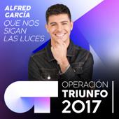 Que Nos Sigan Las Luces (Operación Triunfo 2017) - Alfred García