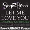 Let Me Love You (Lower Key & Shortened) [Originally Performed by DJ Snake & Justin Bieber] [Piano Karaoke Version] - Single
