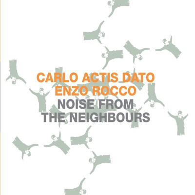 Noise from the Neighbours - Carlo Actis Dato & Enzo Rocco album