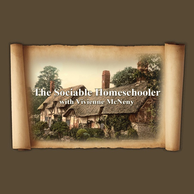 The Sociable Homeschooler By Vivienne Mcneny On Apple Podcasts