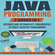 Java Programming: 2 Books in 1: Beginner and Intermediate Fundamentals of Object Oriented Programming (Unabridged)