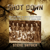 Steve Snyder - Shot Down: The True Story of Pilot Howard Snyder and the Crew of the B-17 Susan Ruth (Unabridged)  artwork