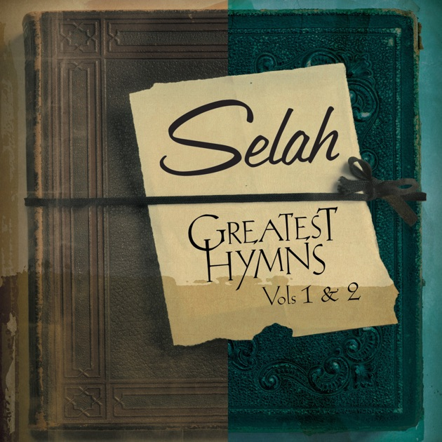 Image result for SELAH Greatest Hymns, Vol. 1 & 2 ALBUM COVER