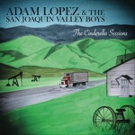 Adam Lopez & The San Joaquin Valley Boys - Get the Truck off My Lawn