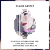 Positive Affirmations for Love, Self Esteem, Confidence and Wealth - Claire Anstey