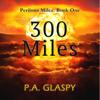 P.A. Glaspy - 300 Miles: Perilous Miles, Book 1 (Unabridged) artwork