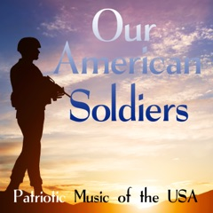 Our American Soldiers: Patriotic Music of the USA