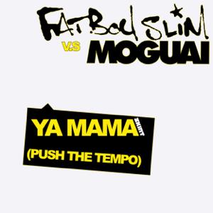 Fatboy Slim & MOGUAI - Ya Mama (Push the Tempo) [MOGUAI Remix]