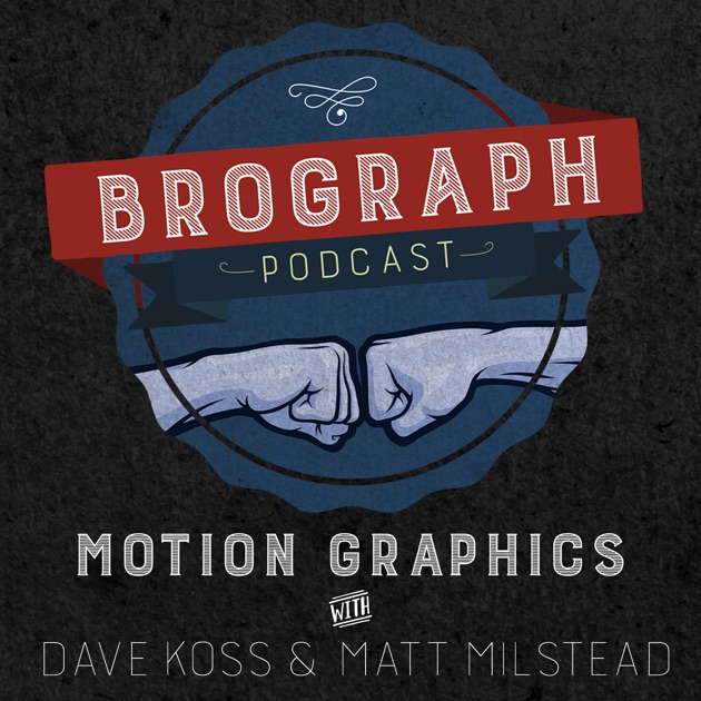 Brograph Motion Graphics Podcast by Dave Koss & Matt