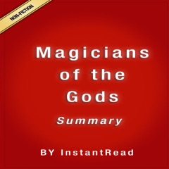 Magicians of the Gods: The Forgotten Wisdom of Earth's Lost Civilization by Graham Hancock: Summary and Analysis (Unabridged)